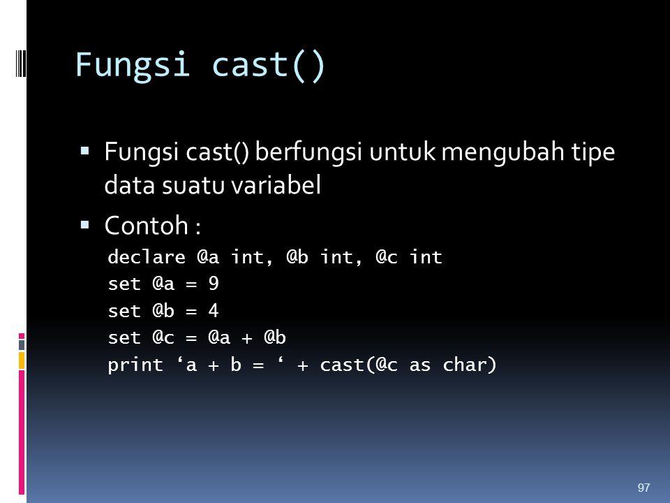 Fungsi cast() Fungsi cast() berfungsi untuk mengubah tipe data suatu variabel. Contoh : declare @a int, @b int, @c int.