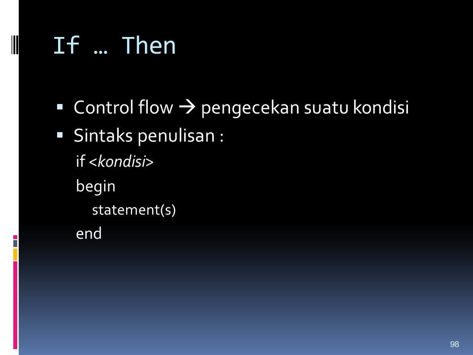 If … Then Control flow  pengecekan suatu kondisi Sintaks penulisan :