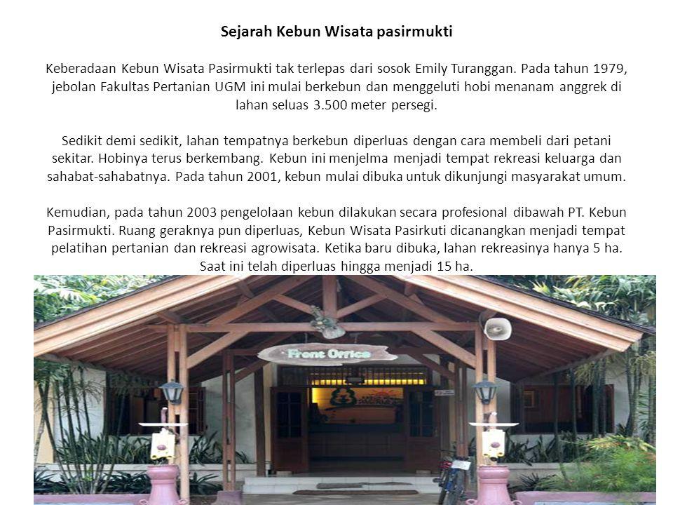 Sejarah Kebun Wisata pasirmukti Keberadaan Kebun Wisata Pasirmukti tak terlepas dari sosok Emily Turanggan.