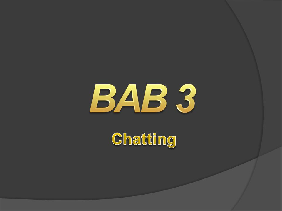 4/8/2017 3:54 AM BAB 3. Chatting.