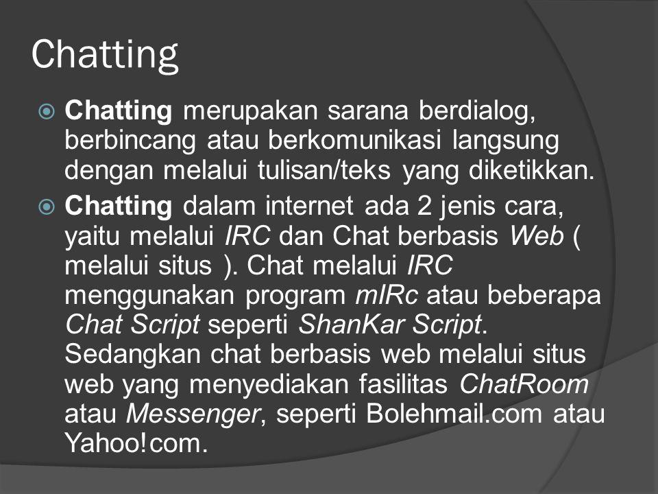 4/8/2017 3:54 AM Chatting. Chatting merupakan sarana berdialog, berbincang atau berkomunikasi langsung dengan melalui tulisan/teks yang diketikkan.