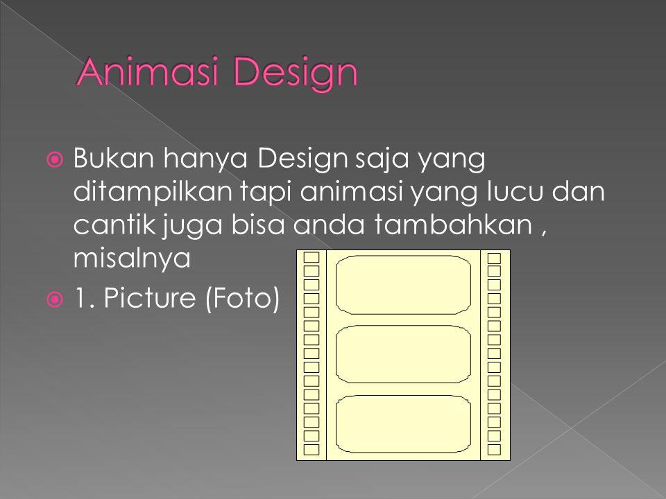 Animasi Design Bukan hanya Design saja yang ditampilkan tapi animasi yang lucu dan cantik juga bisa anda tambahkan , misalnya.