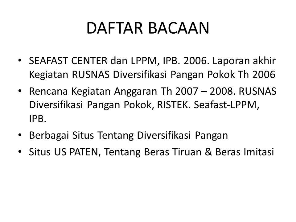 DAFTAR BACAAN SEAFAST CENTER dan LPPM, IPB. 2006. Laporan akhir Kegiatan RUSNAS Diversifikasi Pangan Pokok Th 2006.