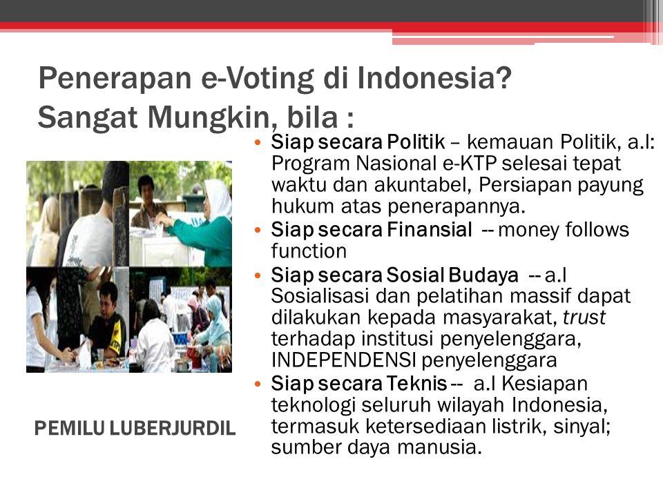 Penerapan e-Voting di Indonesia Sangat Mungkin, bila :