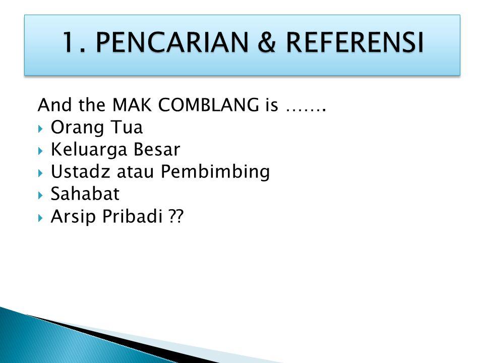 1. PENCARIAN & REFERENSI And the MAK COMBLANG is ……. Orang Tua