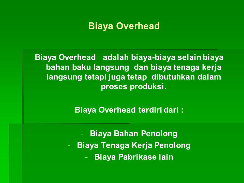 Biaya Overhead terdiri dari : Biaya Tenaga Kerja Penolong