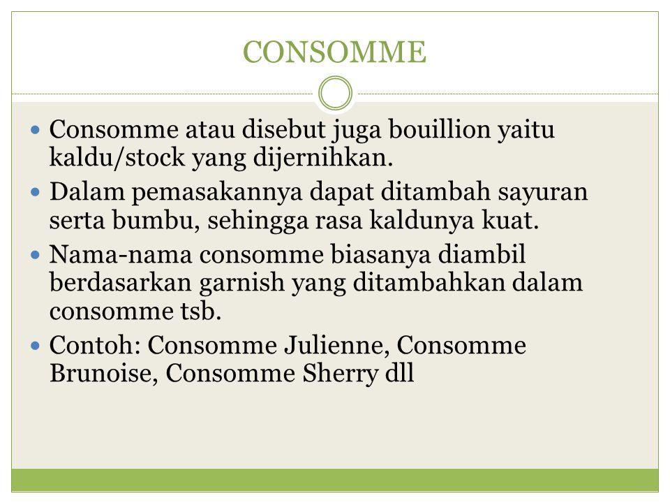 CONSOMME Consomme atau disebut juga bouillion yaitu kaldu/stock yang dijernihkan.