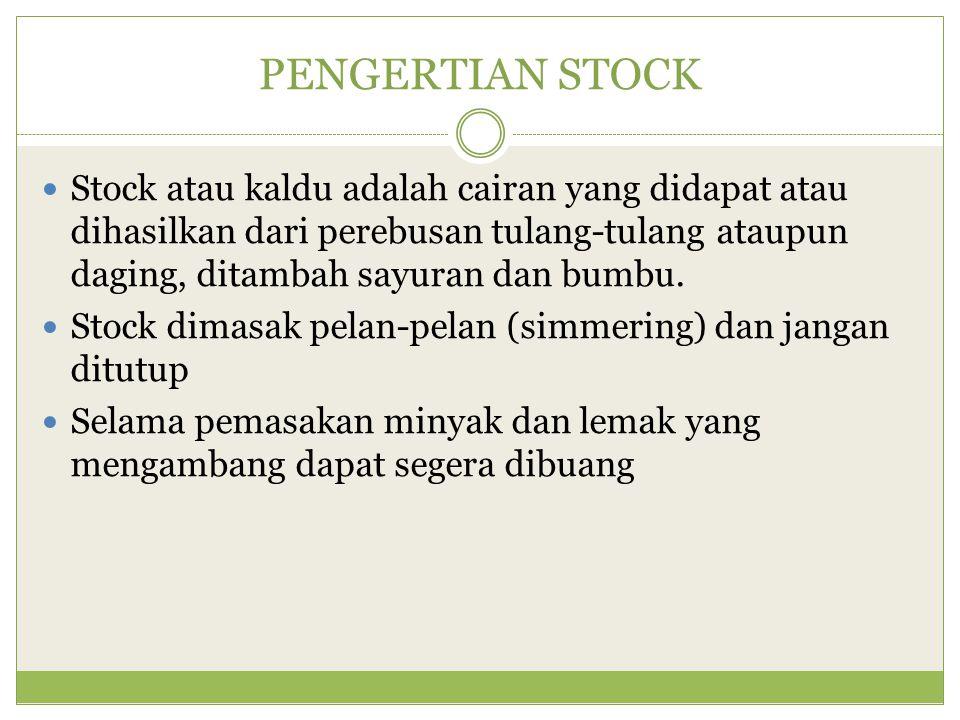 PENGERTIAN STOCK Stock atau kaldu adalah cairan yang didapat atau dihasilkan dari perebusan tulang-tulang ataupun daging, ditambah sayuran dan bumbu.