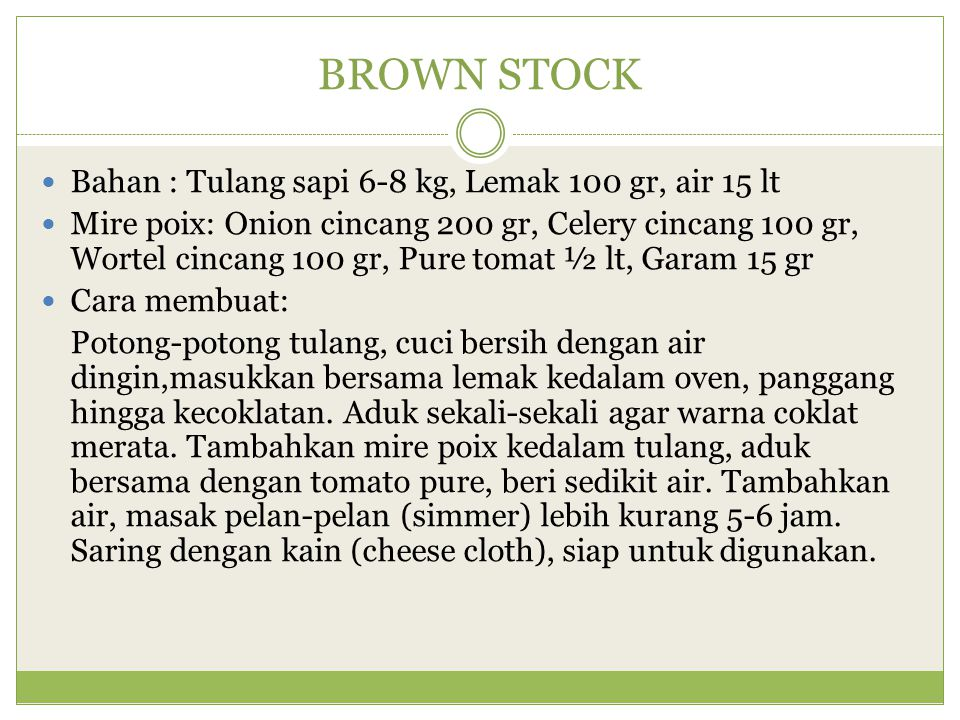 BROWN STOCK Bahan : Tulang sapi 6-8 kg, Lemak 100 gr, air 15 lt