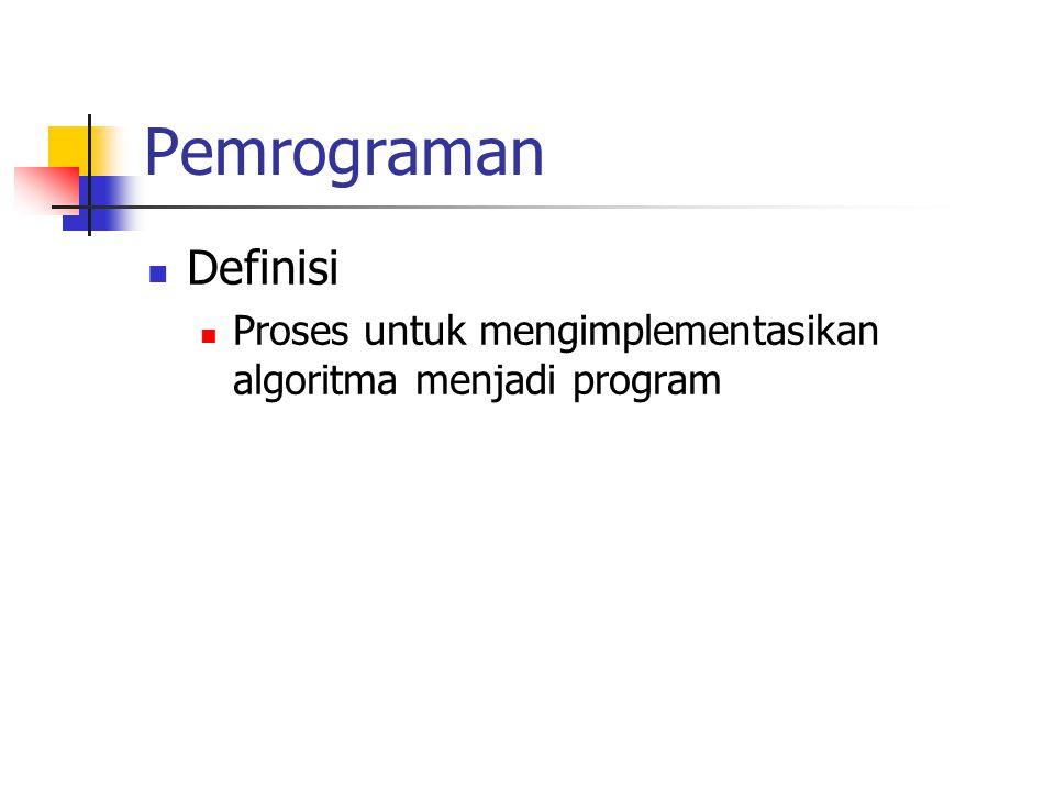 Pemrograman Definisi Proses untuk mengimplementasikan algoritma menjadi program
