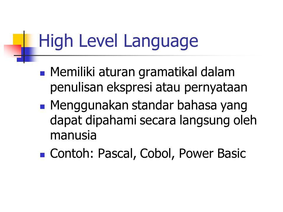 High Level Language Memiliki aturan gramatikal dalam penulisan ekspresi atau pernyataan.