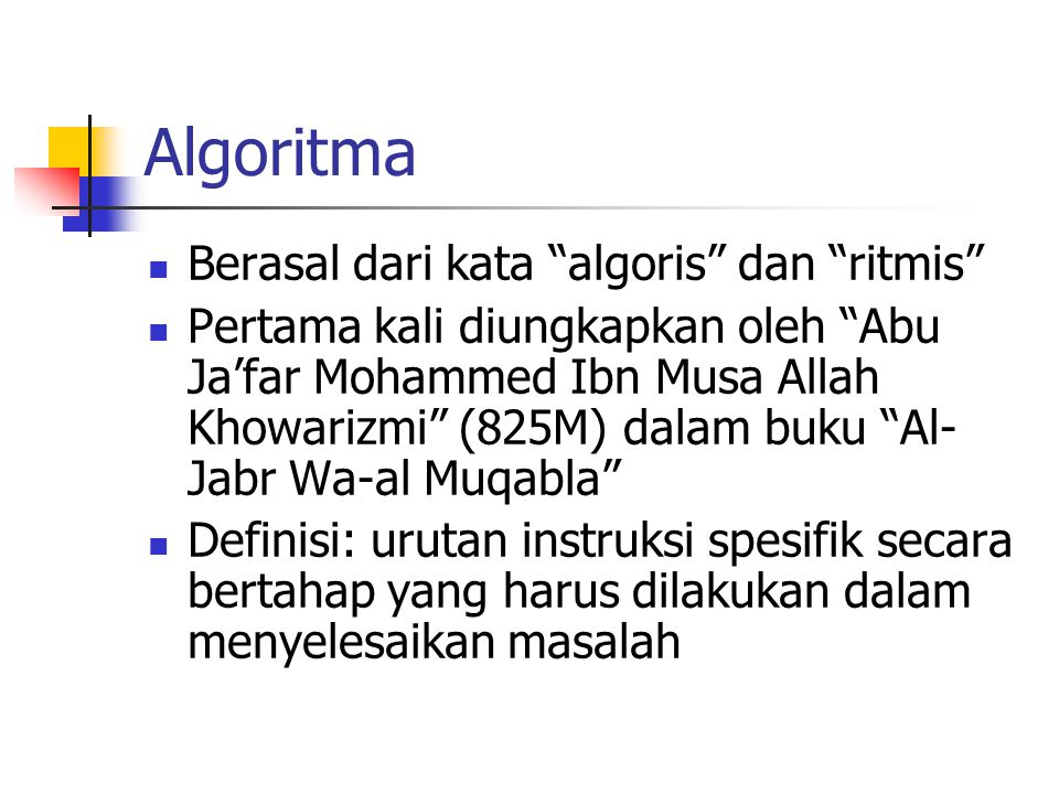 Algoritma Berasal dari kata algoris dan ritmis