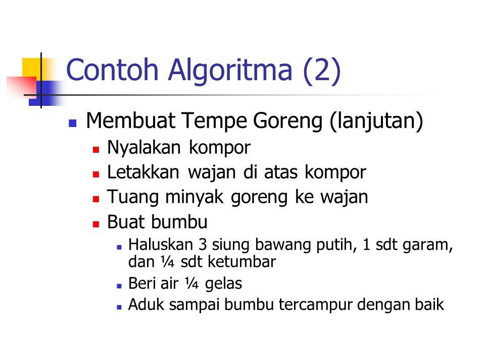 Contoh Algoritma (2) Membuat Tempe Goreng (lanjutan) Nyalakan kompor