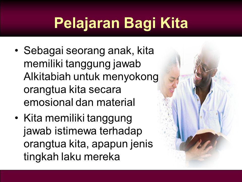 Pelajaran Bagi Kita Sebagai seorang anak, kita memiliki tanggung jawab Alkitabiah untuk menyokong orangtua kita secara emosional dan material.