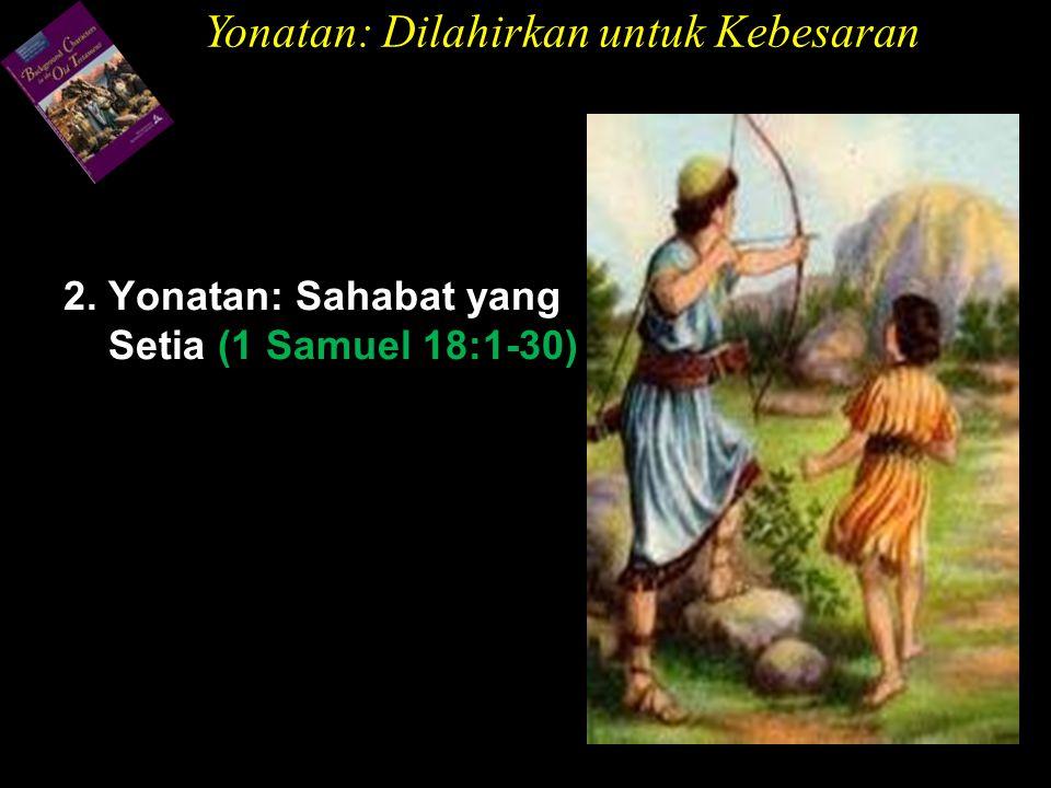 2. Yonatan: Sahabat yang Setia (1 Samuel 18:1-30)