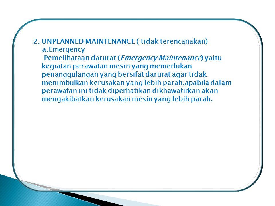 2. UNPLANNED MAINTENANCE ( tidak terencanakan)