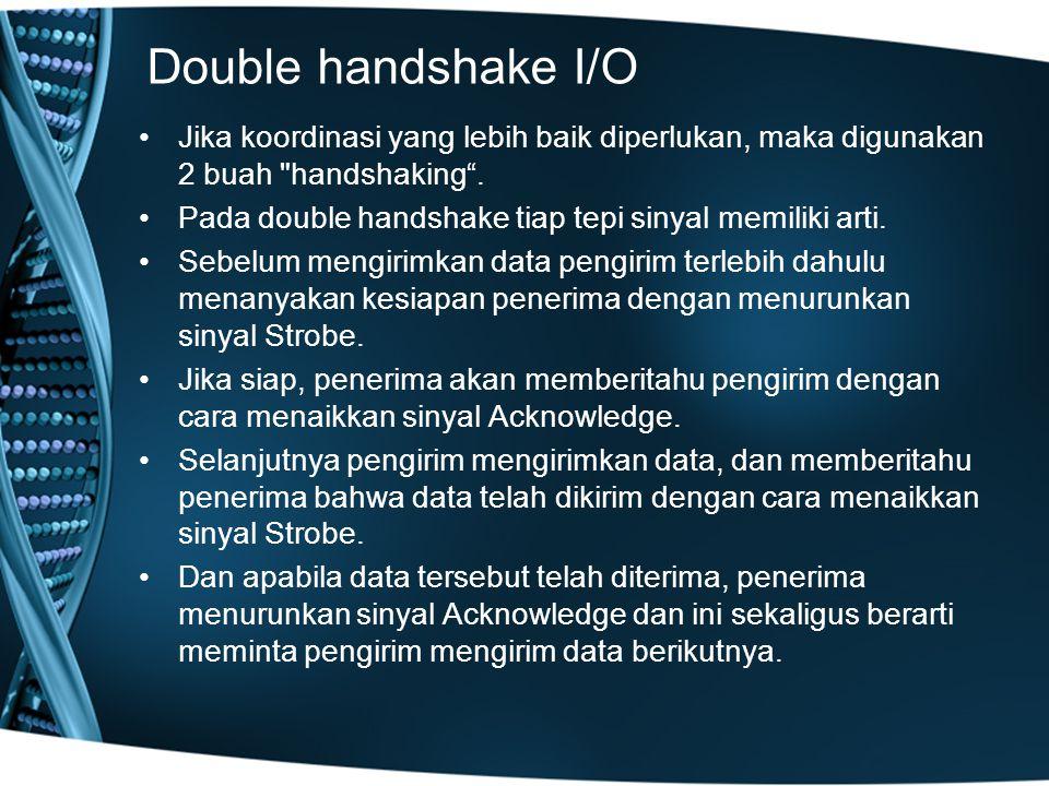 Double handshake I/O Jika koordinasi yang lebih baik diperlukan, maka digunakan 2 buah handshaking .