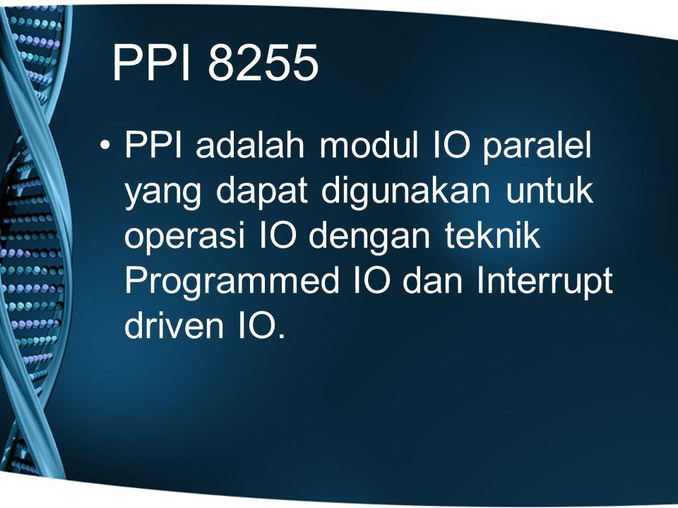 PPI 8255 PPI adalah modul IO paralel yang dapat digunakan untuk operasi IO dengan teknik Programmed IO dan Interrupt driven IO.