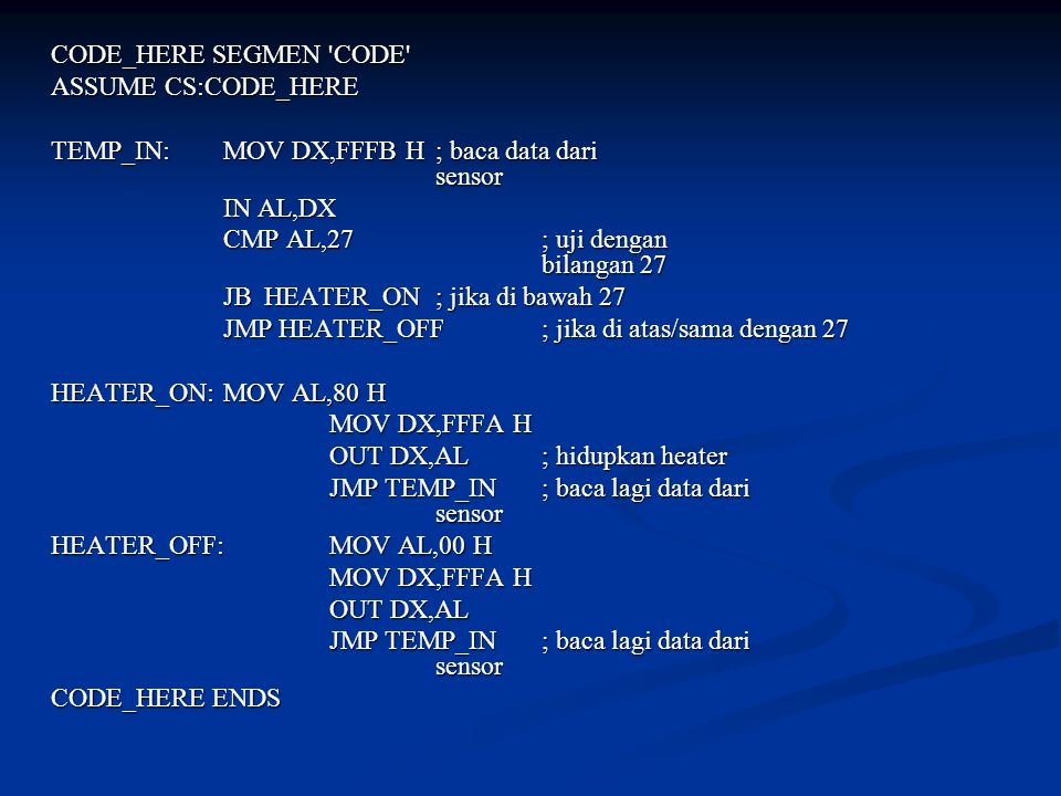 CODE_HERE SEGMEN CODE ASSUME CS:CODE_HERE. TEMP_IN: MOV DX,FFFB H ; baca data dari sensor.