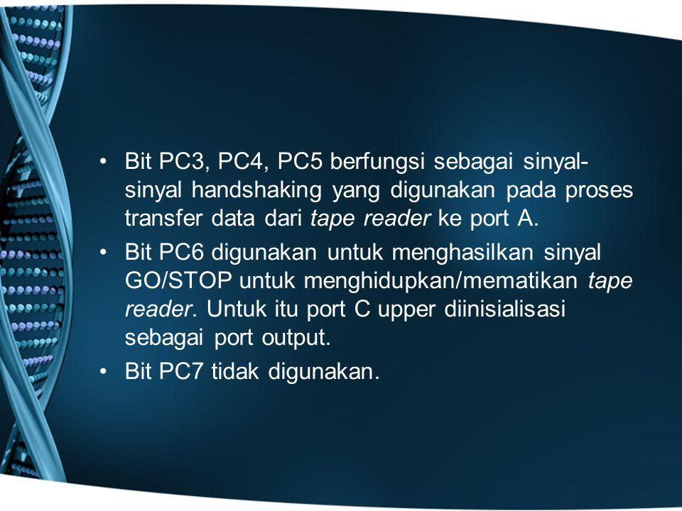 Bit PC3, PC4, PC5 berfungsi sebagai sinyal-sinyal handshaking yang digunakan pada proses transfer data dari tape reader ke port A.