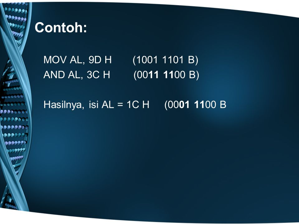 Contoh: MOV AL, 9D H (1001 1101 B) AND AL, 3C H (0011 1100 B)