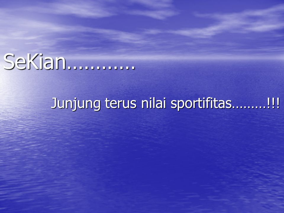 SeKian………… Junjung terus nilai sportifitas………!!!