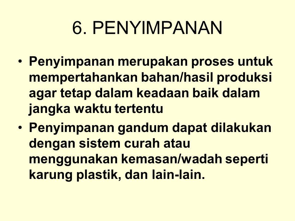 6. PENYIMPANAN Penyimpanan merupakan proses untuk mempertahankan bahan/hasil produksi agar tetap dalam keadaan baik dalam jangka waktu tertentu.