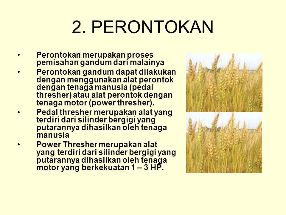 2. PERONTOKAN Perontokan merupakan proses pemisahan gandum dari malainya.