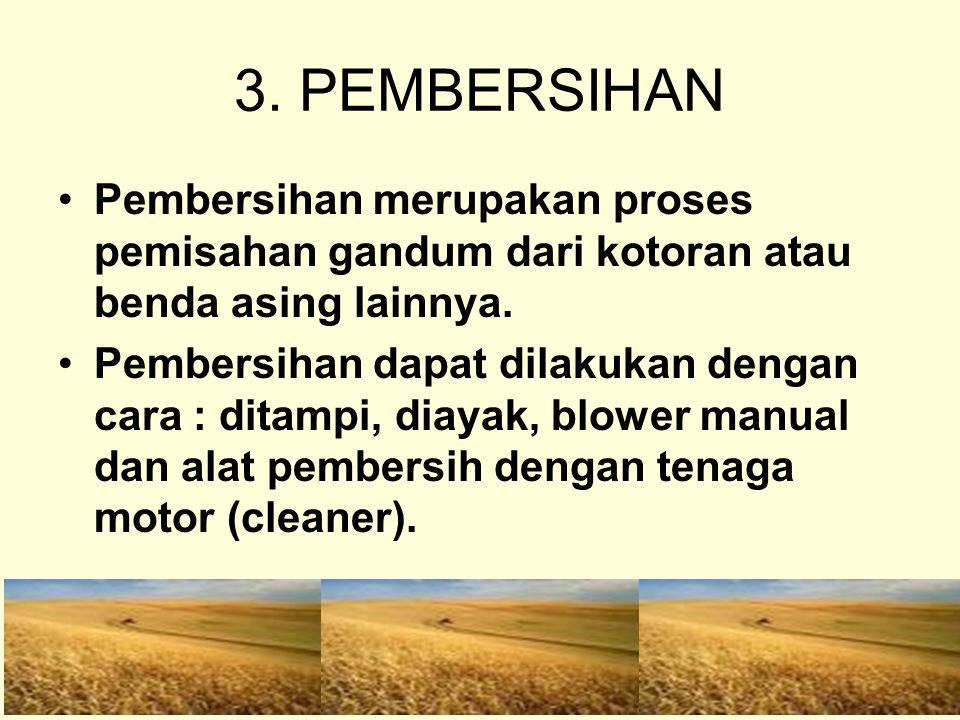 3. PEMBERSIHAN Pembersihan merupakan proses pemisahan gandum dari kotoran atau benda asing lainnya.