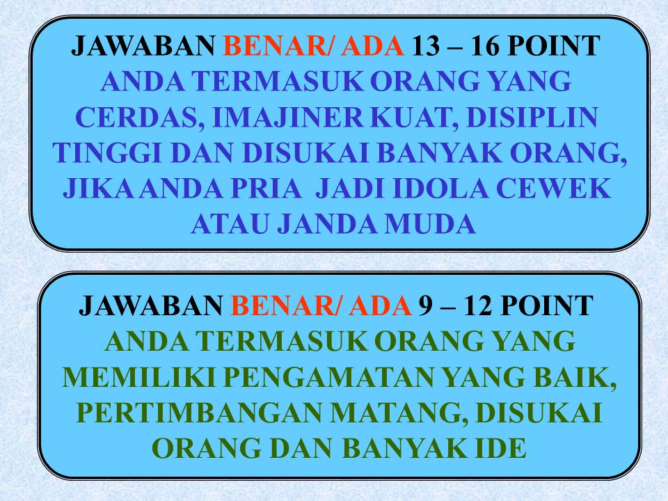 JAWABAN BENAR/ ADA 13 – 16 POINT ANDA TERMASUK ORANG YANG
