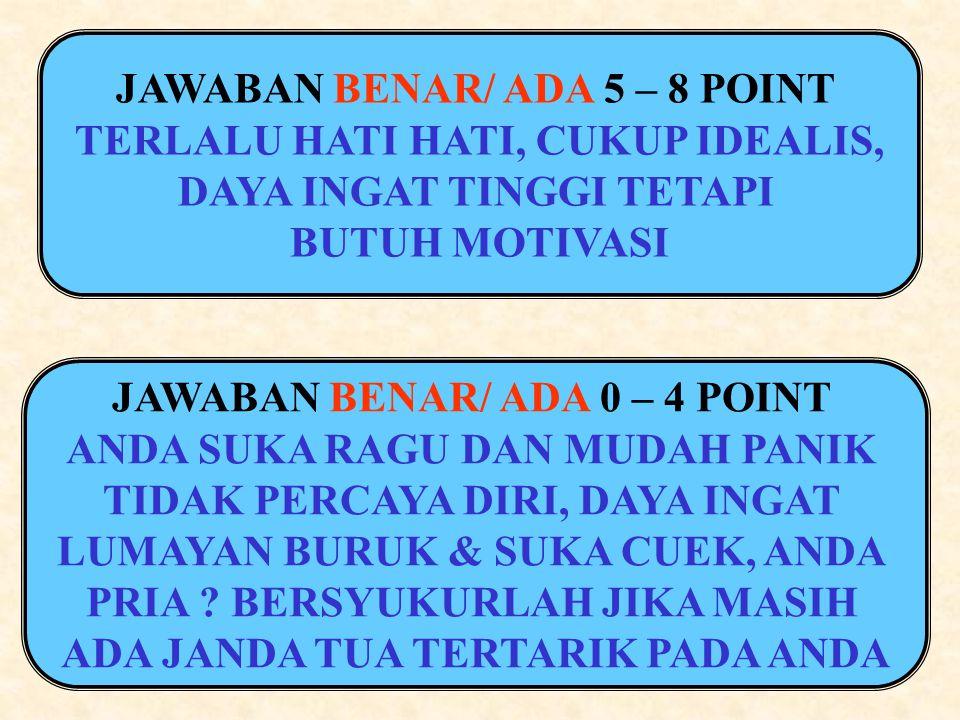 JAWABAN BENAR/ ADA 5 – 8 POINT TERLALU HATI HATI, CUKUP IDEALIS,