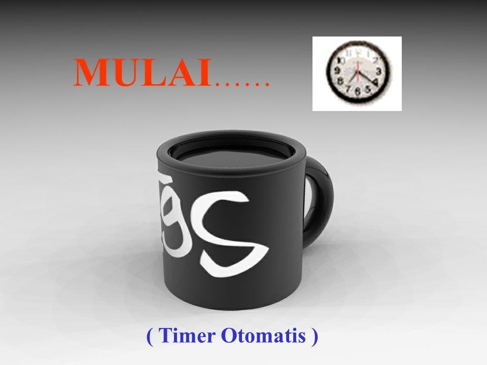 MULAI…… ( Timer Otomatis )