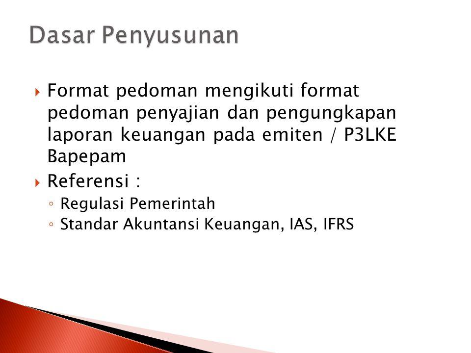 Dasar Penyusunan Format pedoman mengikuti format pedoman penyajian dan pengungkapan laporan keuangan pada emiten / P3LKE Bapepam.