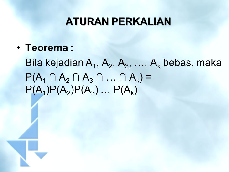 ATURAN PERKALIAN Teorema : Bila kejadian A1, A2, A3, …, Ak bebas, maka.