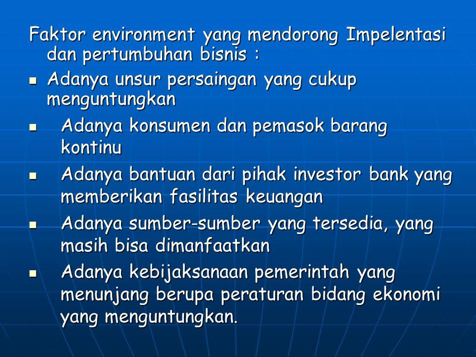 Faktor environment yang mendorong Impelentasi dan pertumbuhan bisnis :