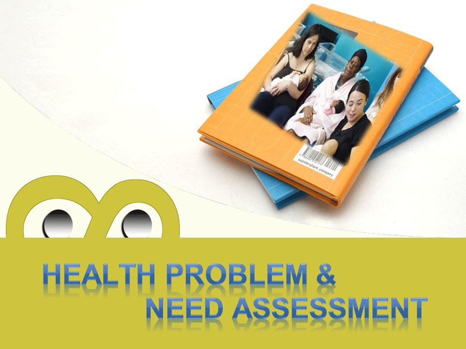 HEALTH PROBLEM & NEED ASSESSMENT
