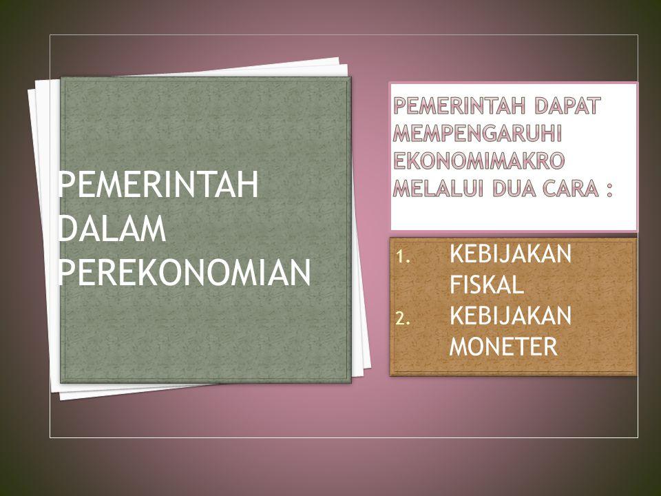Pemerintah dapat mempengaruhi ekonomimakro melalui dua cara :