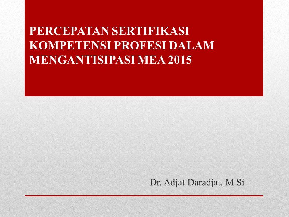 PERCEPATAN SERTIFIKASI KOMPETENSI PROFESI DALAM MENGANTISIPASI MEA 2015