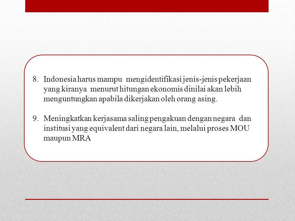 Indonesia harus mampu mengidentifikasi jenis-jenis pekerjaan yang kiranya menurut hitungan ekonomis dinilai akan lebih menguntungkan apabila dikerjakan oleh orang asing.