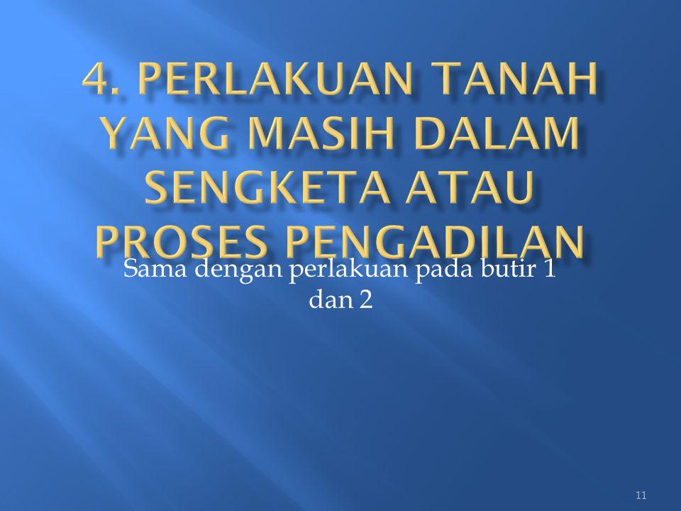 4. Perlakuan tanah yang masih dalam sengketa atau proses pengadilan