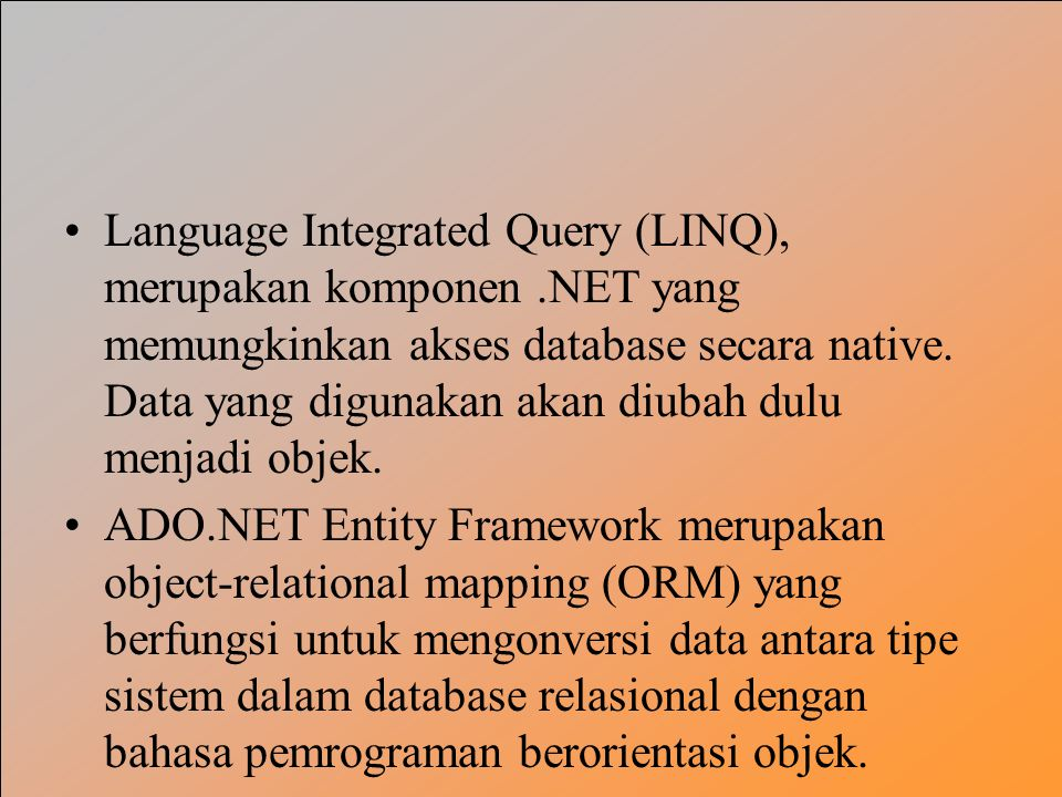 Language Integrated Query (LINQ), merupakan komponen