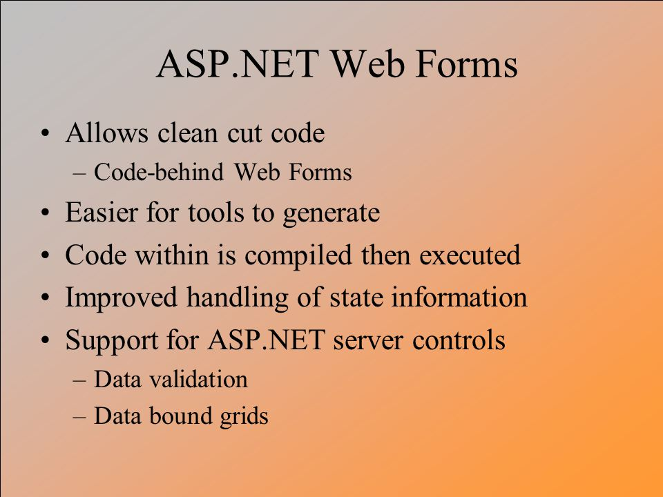 ASP.NET Web Forms Allows clean cut code Easier for tools to generate