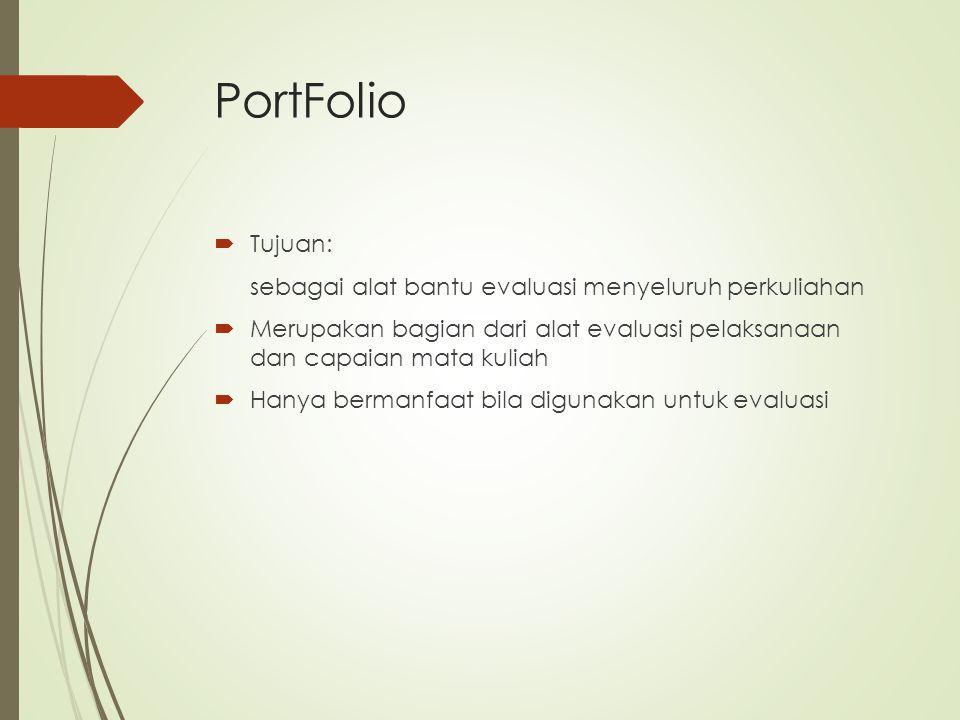 PortFolio Tujuan: sebagai alat bantu evaluasi menyeluruh perkuliahan