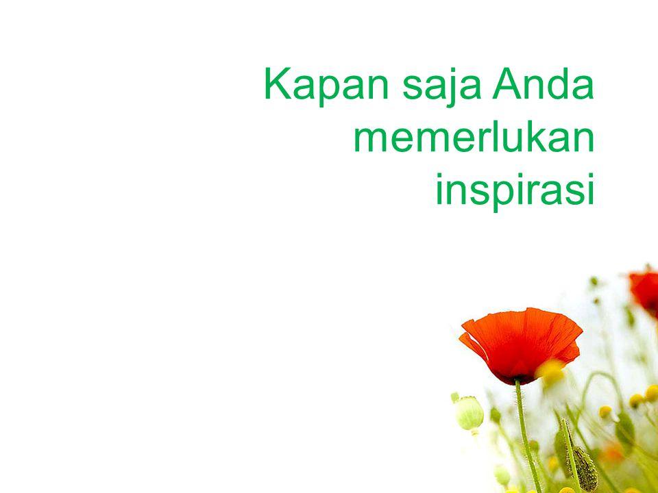 Kapan saja Anda memerlukan inspirasi