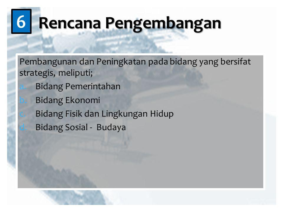Rencana Pengembangan 6. Pembangunan dan Peningkatan pada bidang yang bersifat strategis, meliputi;