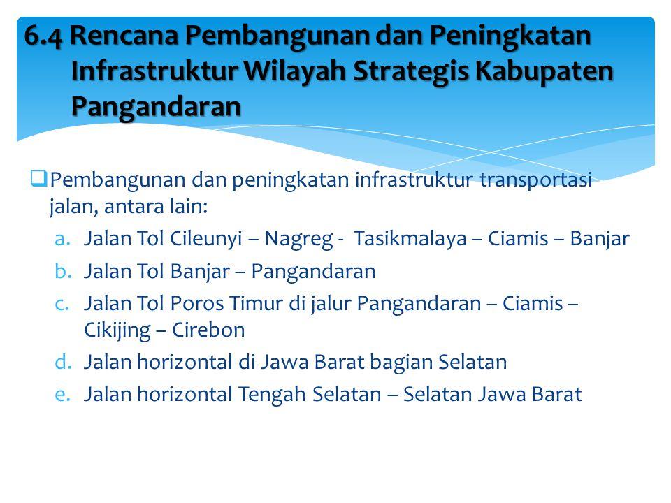 6.4 Rencana Pembangunan dan Peningkatan Infrastruktur Wilayah Strategis Kabupaten Pangandaran