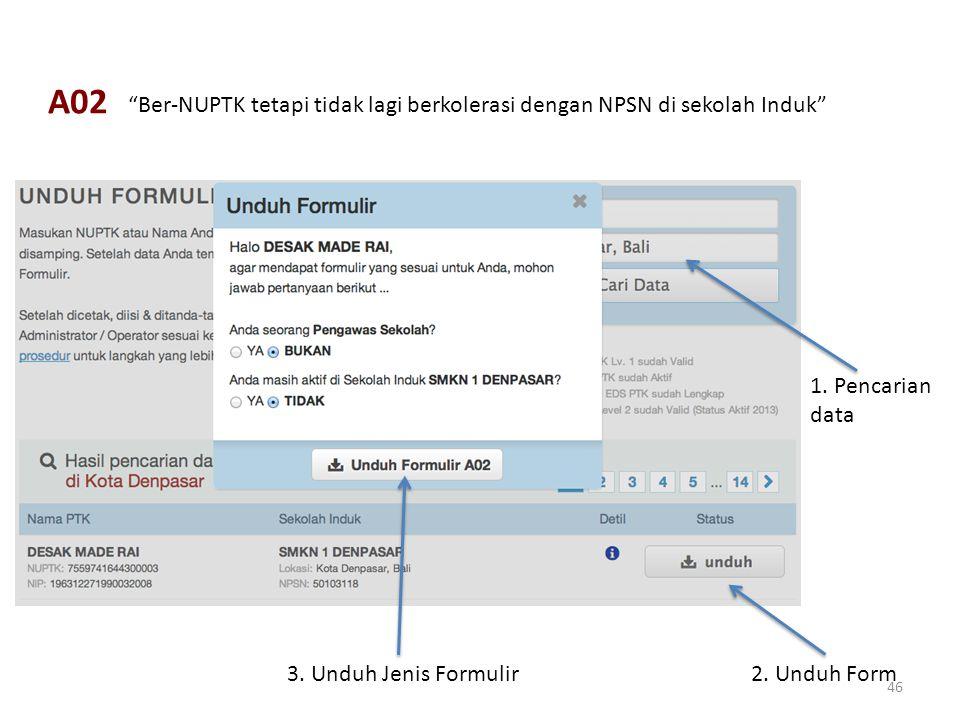 A02 Ber-NUPTK tetapi tidak lagi berkolerasi dengan NPSN di sekolah Induk 1. Pencarian. data. 3. Unduh Jenis Formulir.