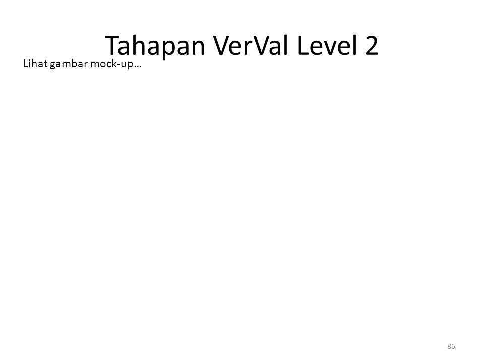 Tahapan VerVal Level 2 Lihat gambar mock-up…
