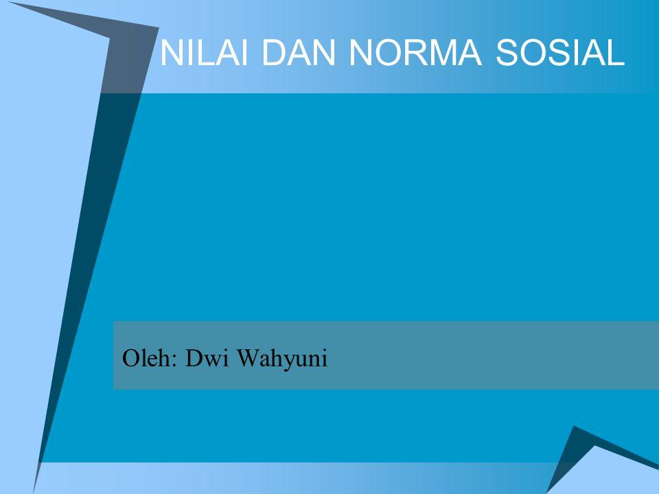 NILAI DAN NORMA SOSIAL Oleh: Dwi Wahyuni