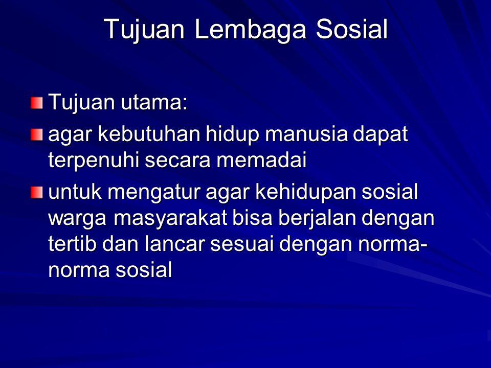 Tujuan Lembaga Sosial Tujuan utama:
